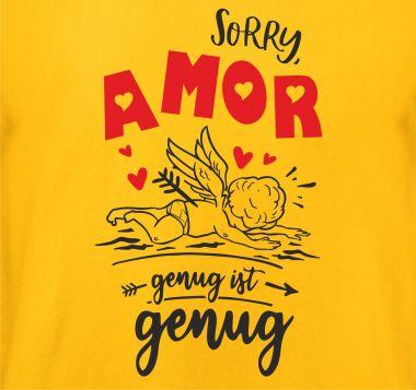 Shirt Sorry Amor genug ist genug