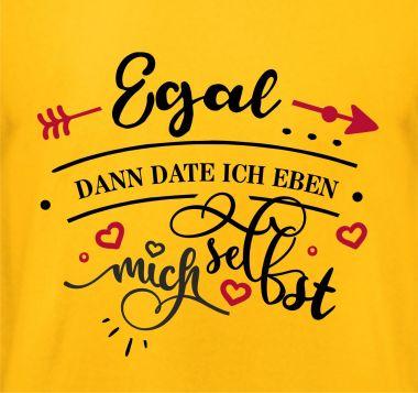 Shirt Egal dann date ich mich eben selbst