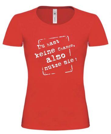 Lady T-Shirt Du hast keine Chance also nutze sie