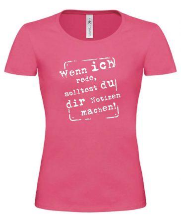 Lady T-Shirt Wenn ich rede solltest du dir Notizen machen