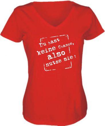 Lady V-Neck T-Shirt DU HAST KEINE CHANCE, ALSO NUTZE SIE