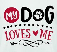 Shirt My dog loves me