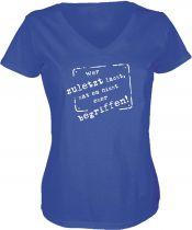 Lady V-Neck T-Shirt Wer zuletzt lacht, hat es nicht eher begriff